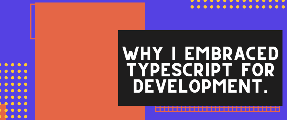 Cover image for Why I embraced Typescript for development.