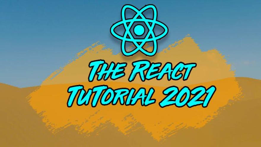 The React Tutorial for 2021