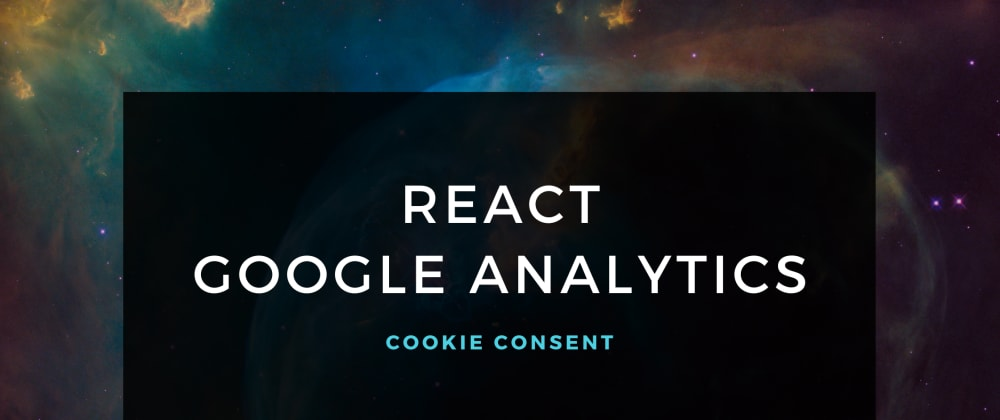 Cover image for React: enable Google Analytics after a user grants consent