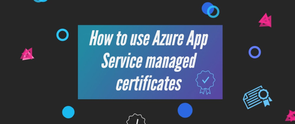 Cover image for How to use Azure App Service managed certificates