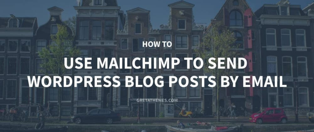 Cover image for How to Use MailChimp to Send WordPress Blog Posts by Email