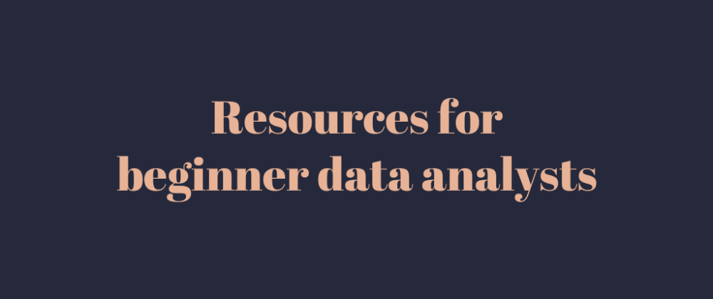 Cover image for Resources for beginner data analysts