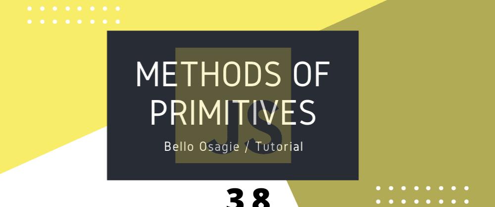 Cover image for JavaScript primitives Methods