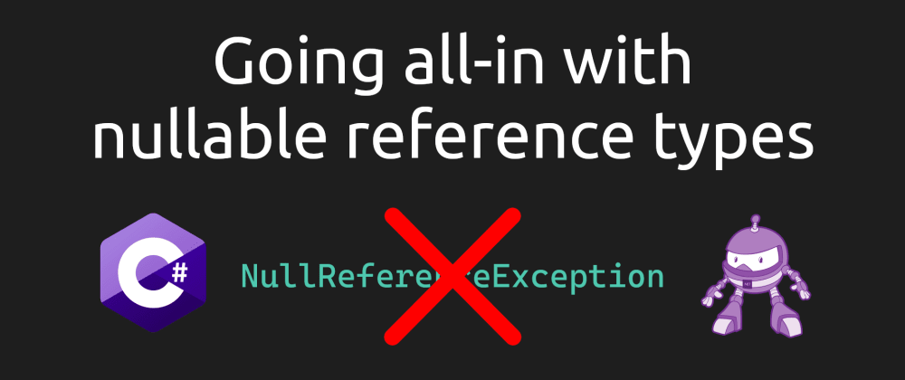 Cover image for Going all-in with nullable reference types