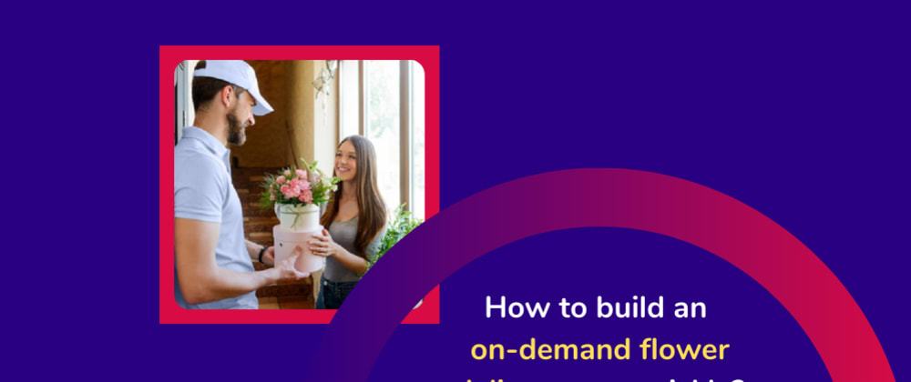 Cover image for How to build an on-demand flower delivery app quickly?