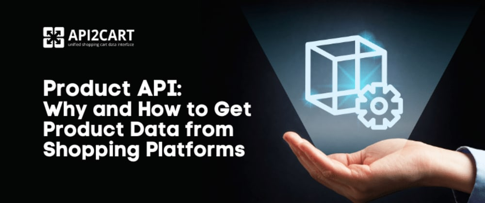Cover image for Product API: Why and How to Get Product Data from Shopping Platforms