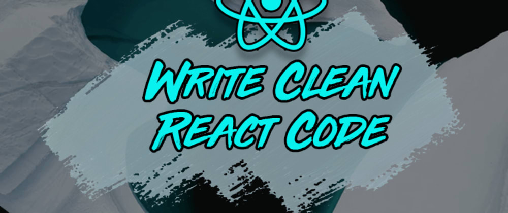 Cover image for 7 Ways to Write Cleaner React Code Today
