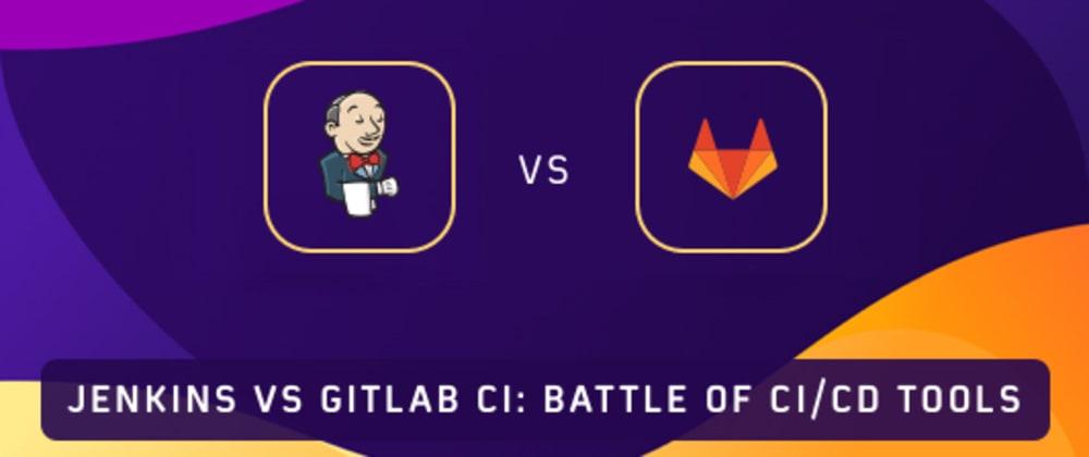 Cover image for Jenkins vs GitLab CI: Battle of CI/CD Tools