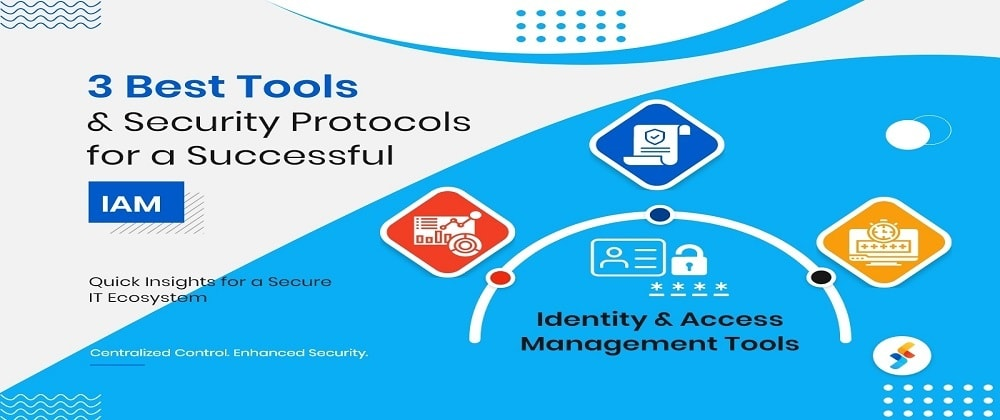 Cover image for 3 Best Tools and Security Protocols for a Successful IAM