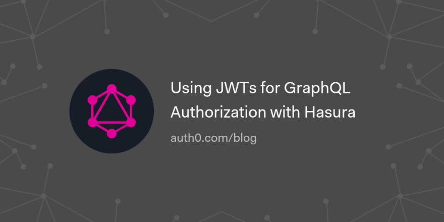 Using JWTs for GraphQL Authorization with Hasura
