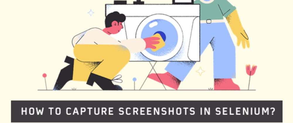 Cover image for How To Capture Screenshots In Selenium? Guide With Examples