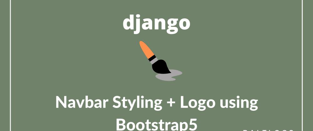 Cover image for Navbar Styling + Logo using Bootstrap5 & Django