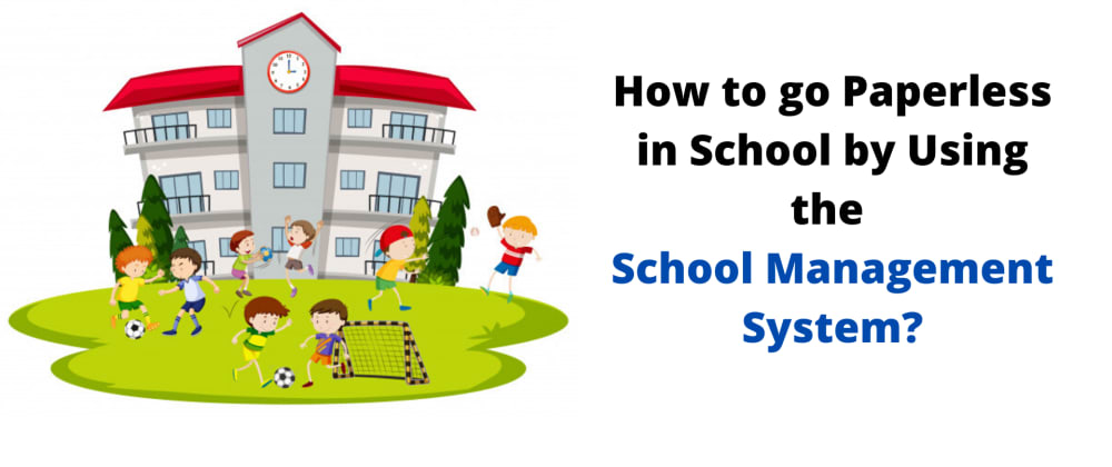 Cover image for How to go Paperless in School by Using the School Management System?