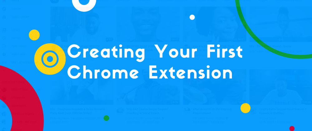 Cover image for Creating Your First Chrome Extension.