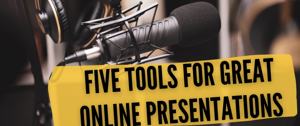 Cover image for Five tools to deliver stunning online presentations and courses