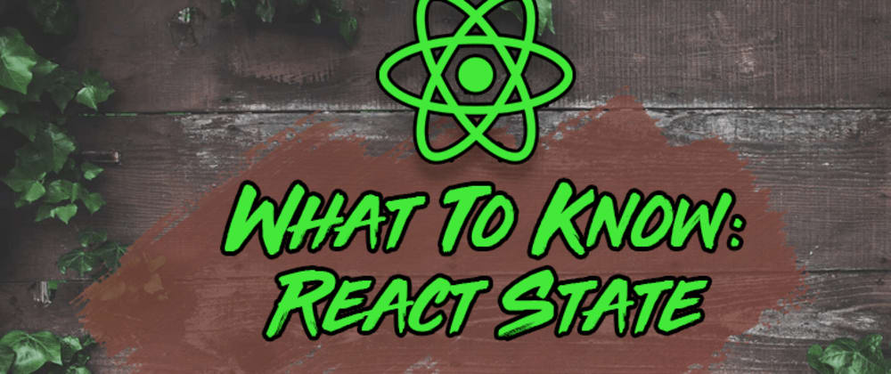 Cover image for 5 Things Every React Developer Should Know About State