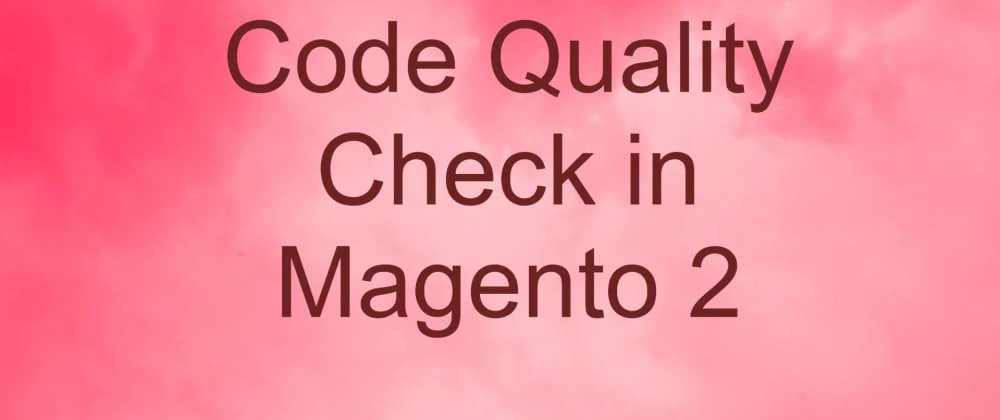 Cover image for Code Quality Check in Magento 2
