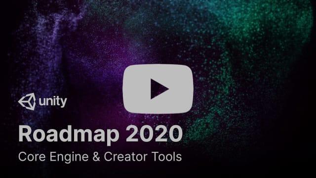 Unity Roadmap 2020: Core Engine & Creator Tools