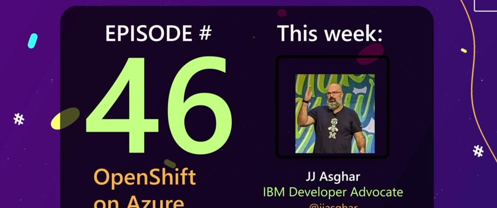 Cover image for AzureFunBytes Episode 46 - OpenShift on @Azure with @jjasghar