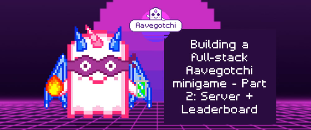 Cover image for Building a full-stack Aavegotchi minigame - Part 2: Server + Leaderboard