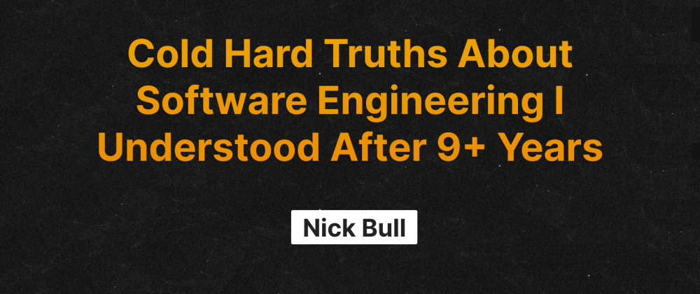Cover image for Cold Hard Truths About Software Engineering I Understood After 9+ Years