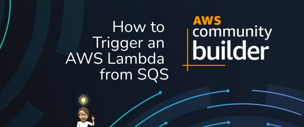 Cover image for How to Trigger an AWS Lambda from SQS
