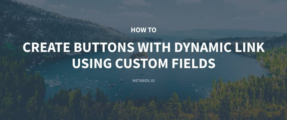 Cover image for How to Create Buttons with Dynamic Link using Custom Fields