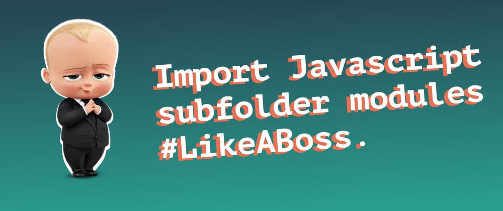 Cover image for Import Javascript subfolder modules like a boss.
