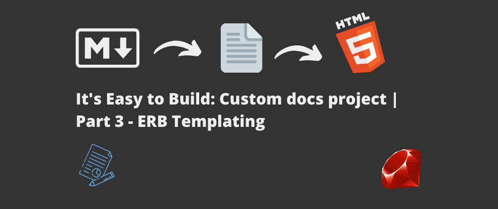 Cover image for It's Easy to Build: Custom docs project | Part 3 - ERB templating