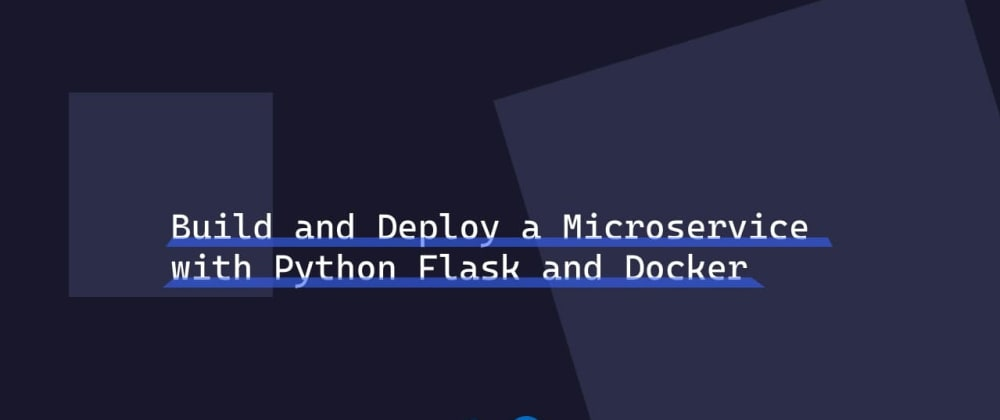 Cover image for Build and Deploy a REST API Microservice with Python Flask and Docker