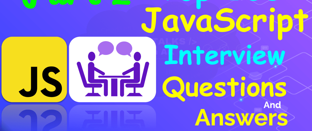 Cover Image for 100 most asked JavaScript Interview Questions and Answers - Part 2
