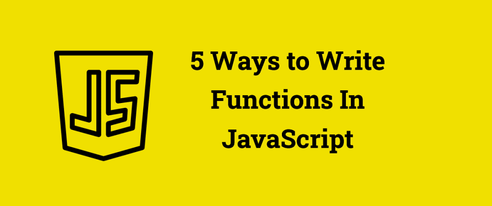 Cover image for 5 Ways to Write Functions in JavaScript