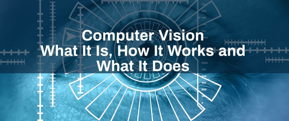 Cover image for What is computer vision? And how it works.