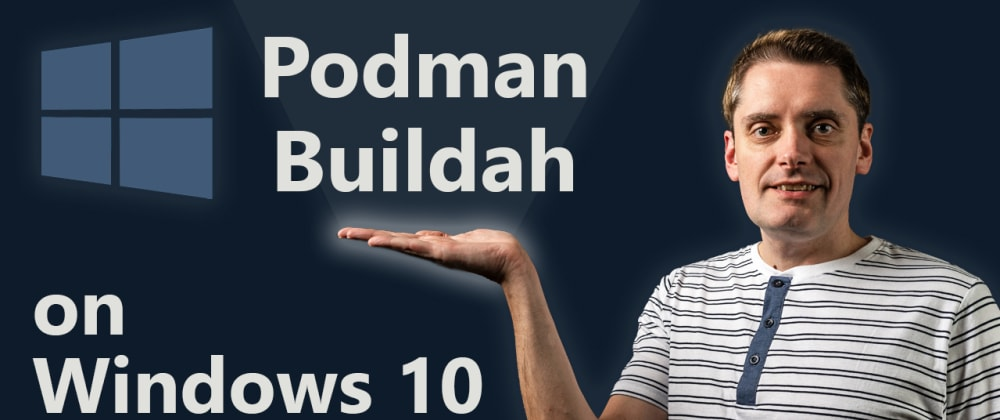 Cover image for Install Podman and Buildah on Windows 10 FAST using WSL2