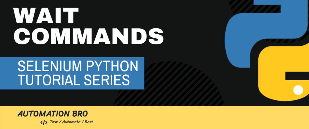 Cover image for Selenium Python Wait Commands