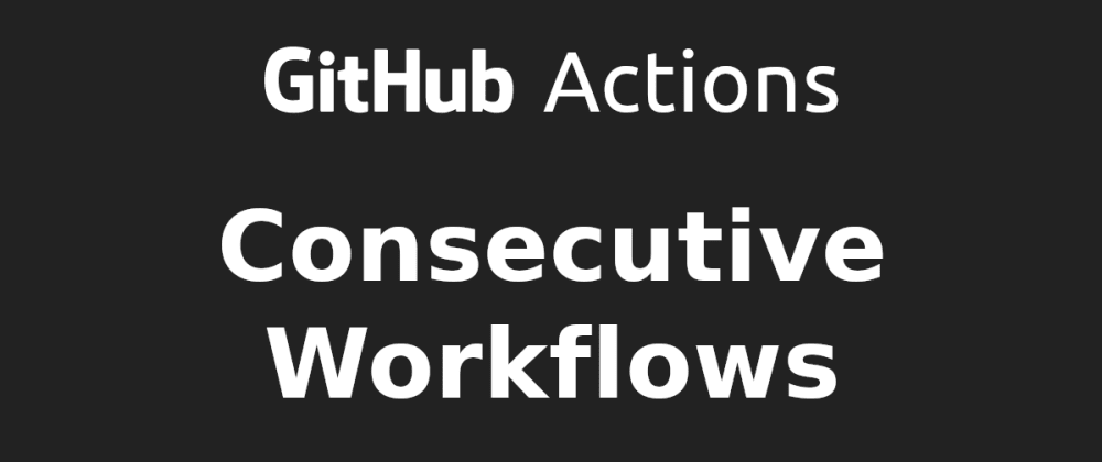 Cover image for Make GitHub Workflows run consecutively
