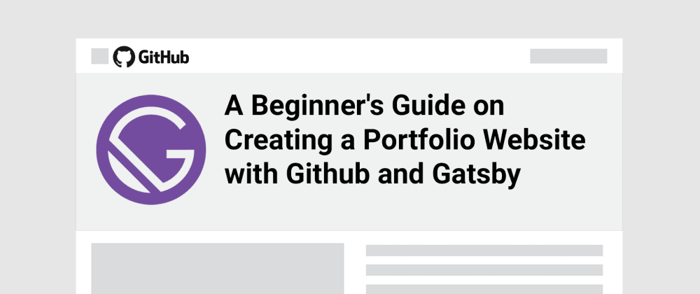 Cover image for A Beginner's Guide on Creating a Portfolio Website with Github and Gatsby