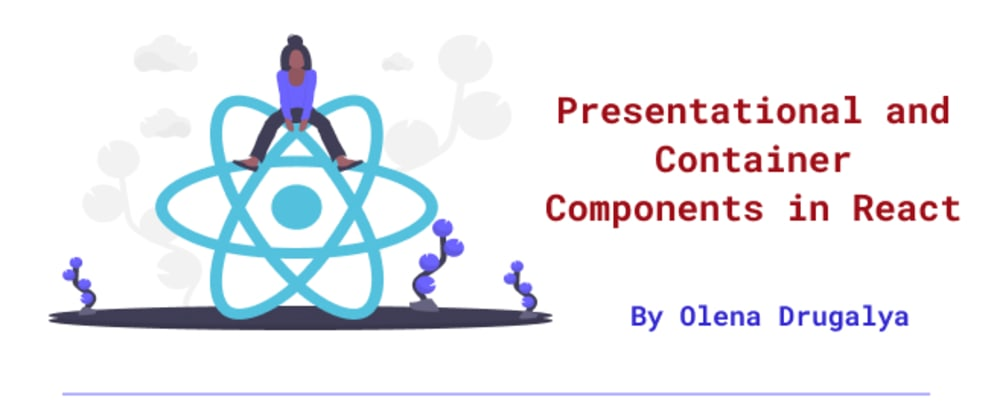Cover image for Presentational and Container Components in React
