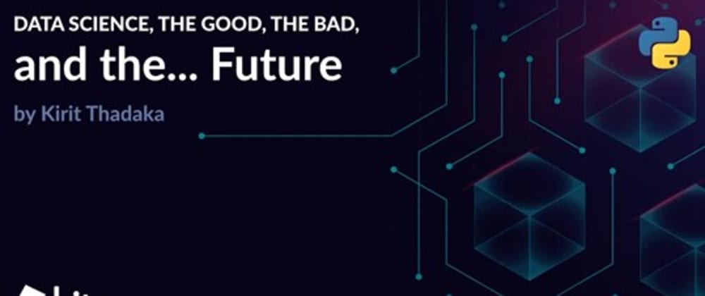 Cover image for Data Science, the Good, the Bad, and the... Future