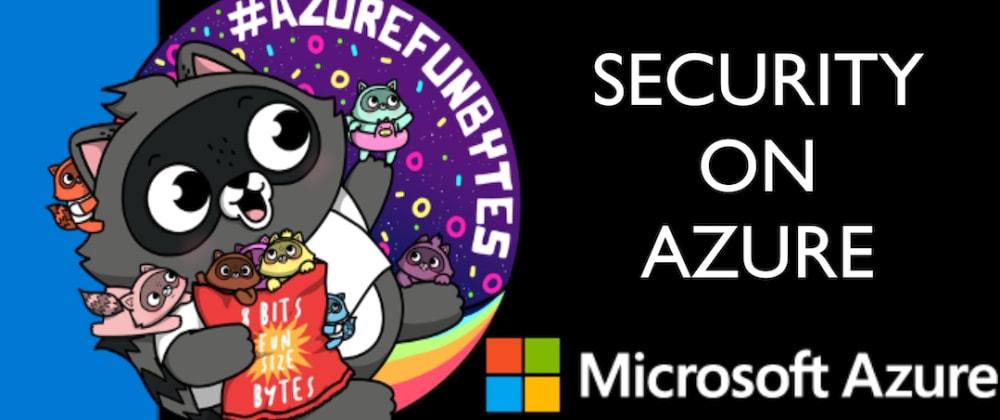 Cover image for AzureFunBytes - Episode 21 - @Azure Security with @deanbryen