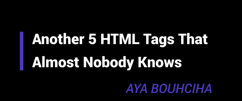 Cover Image for Part-2: 5 HTML Tags That Almost Nobody Knows
