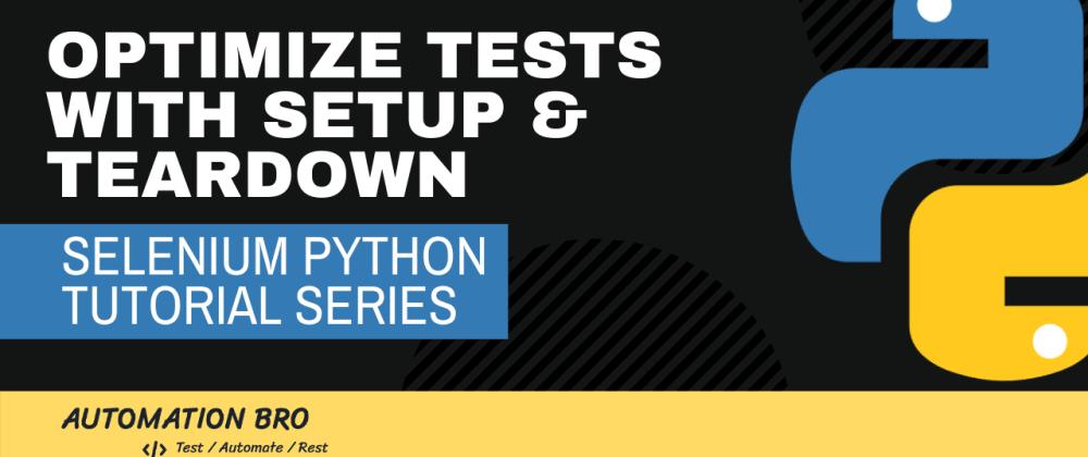 Cover image for Optimize tests with Setup & Teardown methods