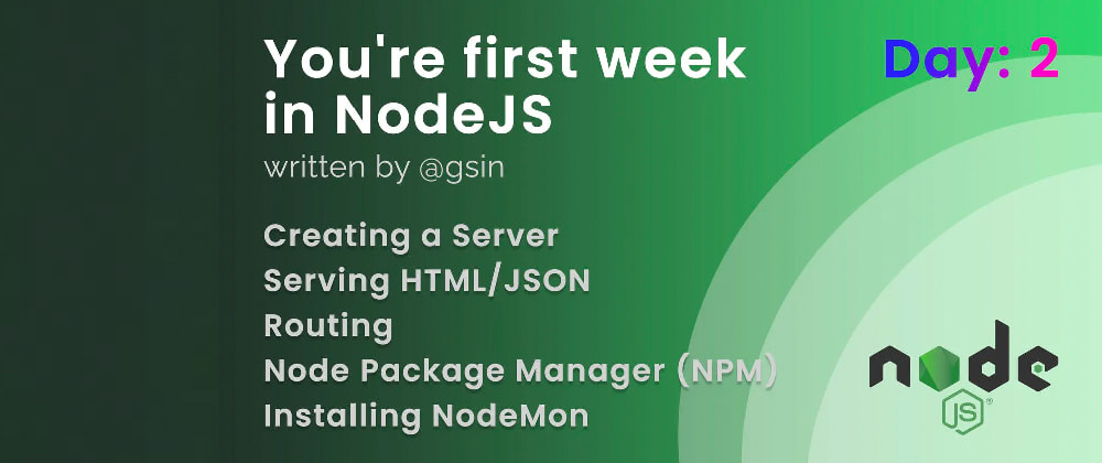 Cover image for Day 2 - Your first week in NodeJS