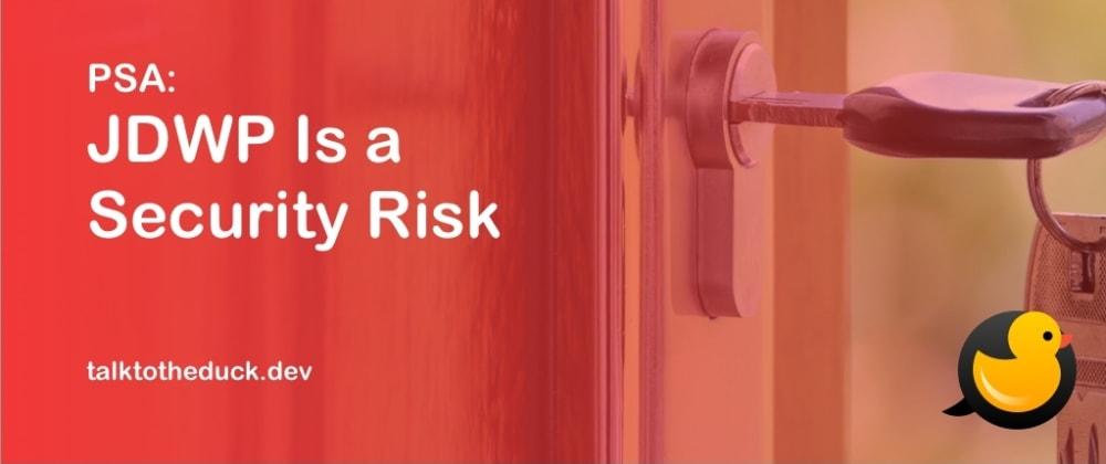 Cover image for PSA:The Risks of Remote JDWP Debugging