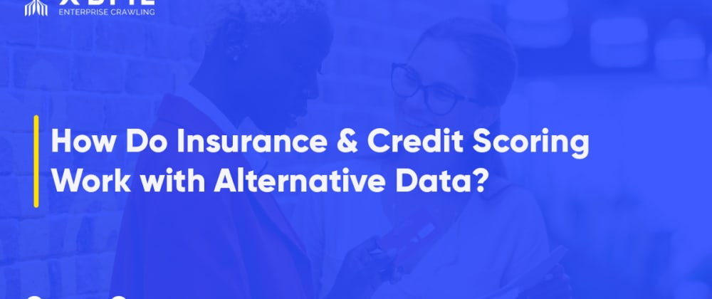 Cover image for How Do Insurance & Credit Scoring Work with Alternative Data?