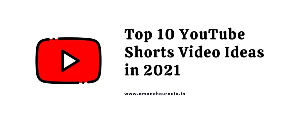 Cover image for Top 10 YouTube Shorts Video Ideas in 2021