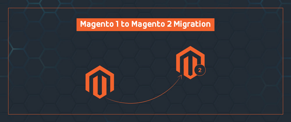 Cover image for Magento 1 to Magento 2 Migration in 5 Simple Steps