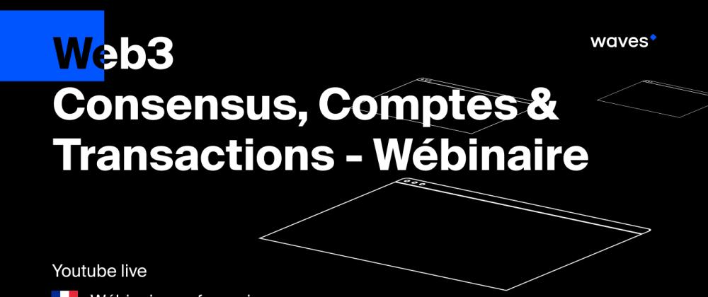Cover image for [Webinaire Waves] Consensus, comptes et transactions - le 25 janvier 2020 à midi