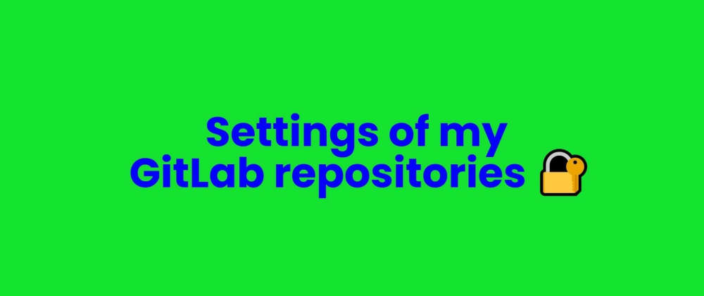 Cover image for Settings of my GitLab repositories 🔐