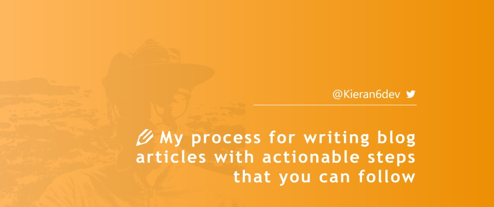 Cover Image for My process for writing blog articles with actionable steps you can follow